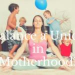 Is Balance the Unicorn of Motherhood?