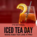 It's National Iced Tea Day! Make Iced Tea Like a Pro!