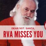 Dear Sgt. Santa, RVA Misses You